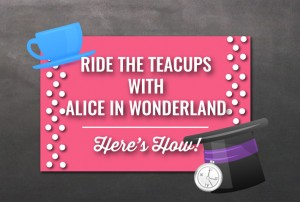ride the teacups with alice in wonderland at Disney World