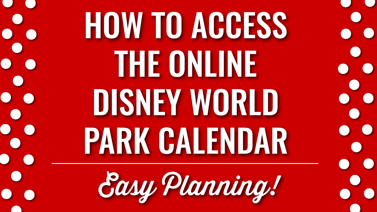 How to Access the 5 Day Disney World Park Calendar