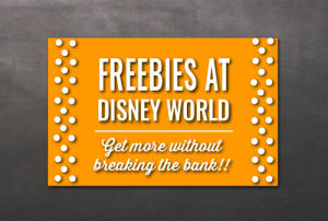 32 Freebies To Enjoy On Your Disney World Vacation!